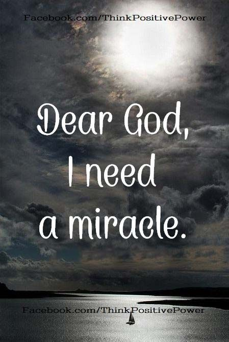Dear God I Need A Miracle Miracle Quotes I Need A Miracle Positive Self Affirmations