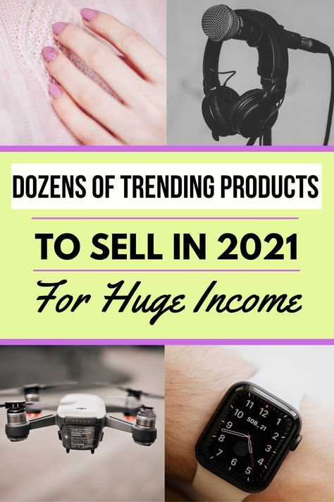 Dozens Of Trending Products To Sell In 2021 For Huge Income