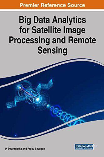 Epub Free Big Data Analytics For Satellite Image Processing And Remote Sensing Advances In Computer And Electr With Images Remote Sensing Big Data Analytics Data Analytics