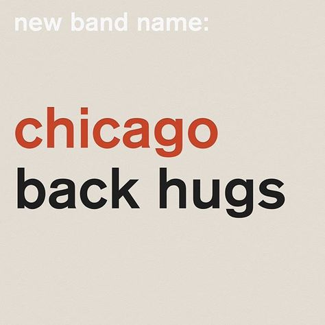 new band name: chicago back hugs #newband #chicago