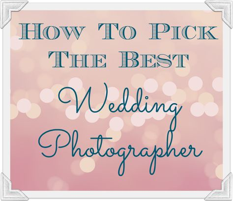 How to select the best wedding photographer for your big day.