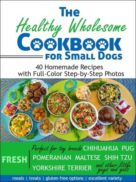 Healthy Wholesome Cookbook For Small Dogs With Images Dog Food