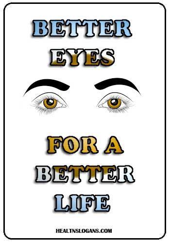 Better Eyes for A Better Life  #Eye slogans #Eyes #Eye safety #eye