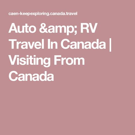 Auto & RV Travel In Canada | Visiting From Canada