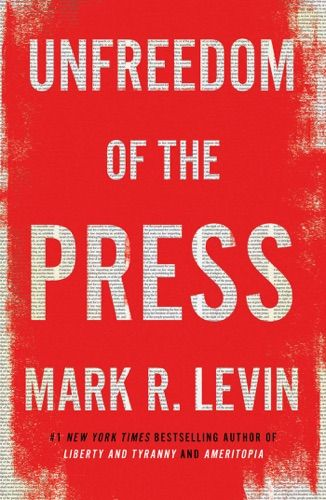 Read & download Unfreedom of the Press By Mark R  Levin for