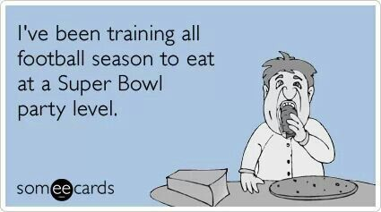 Funny Super Bowl Sunday Ecard Ive Been Training All Football Season To Eat At A Party Level