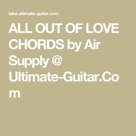 All Out Of Love Chords By Air Supply Ultimate Guitar Guitar