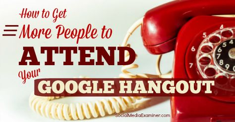How to Get More People to Attend Your Google Hangout : Social Media Examiner