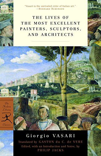 The Lives Of The Most Excellent Painters Sculptors And Architects Modern Library Classics Paperback February 14 In 2020 Giorgio Vasari Modern Library Painter