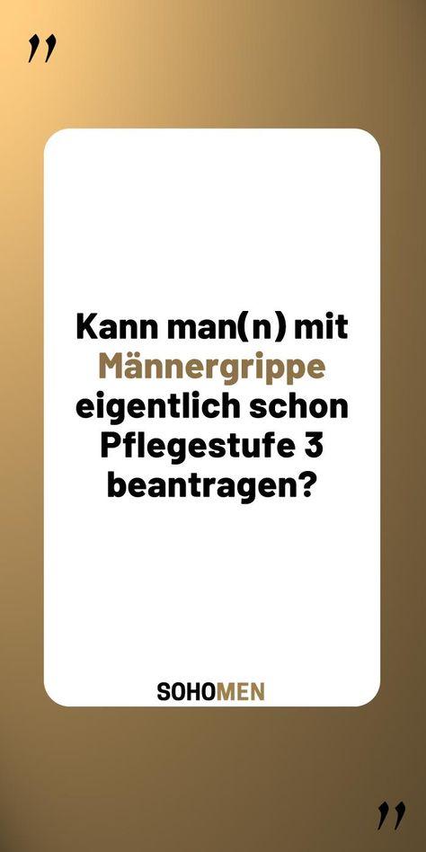 Lustige Sprüche #lustig #witzig #funny #sprüche #zitate #humor #quote #qotd #grippe #männergrippe #krank     Kann man(n) mit Männergrippe eigentlich schon Pflegestufe 3 beantragen?