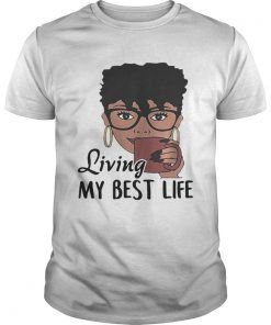 4ac7235f0 Black girl Living my best life shirt | tshirt | Good life shirts ...