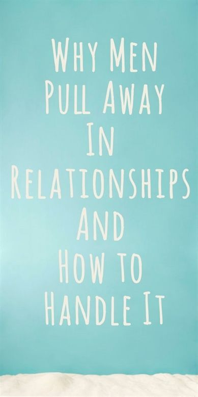 Pin by parkondit on Why Men Pull Away | Why men pull away