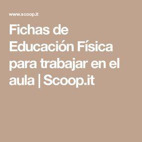 Fichas De Educación Física Para Trabajar En El Aula Scoop It Educacion Fisica Ejercicios De Educacion Fisica Actividades Educacion Fisica