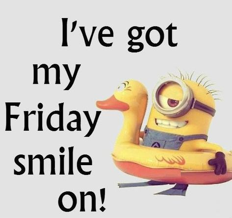 Ive Got Mt Friday Smile On friday happy friday tgif minion minions good morning…
