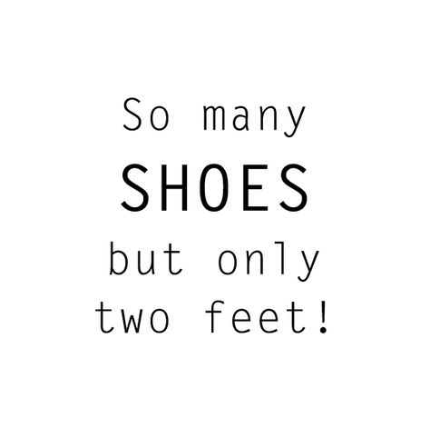 Too many shoes for us to handle! But we wouldn't have it any other way:)