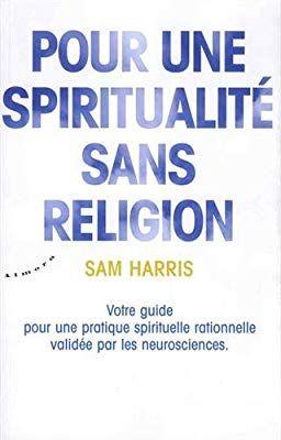 Pour Une Spiritualite Sans Religion Amazon Fr Sam Harris