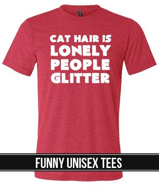 Cat Hair Is Lonely People Glitter Shirt Funny Shirt