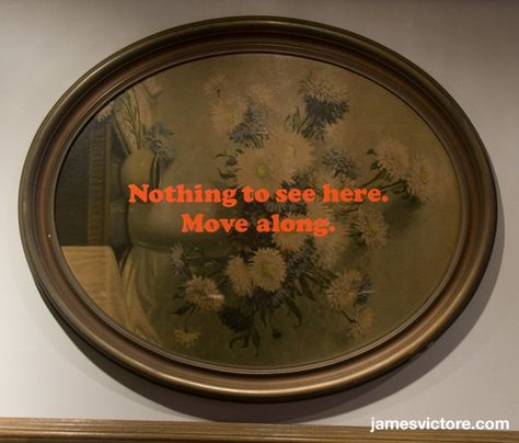 """Nothing to see here. Move along.  32""""x26"""" (Screen print on print)  $1200  #jamesvictore"""