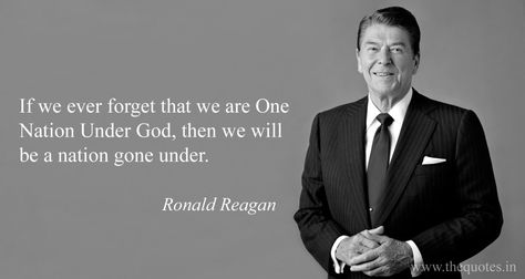 If We Ever Forget That We Are One Nation Under God Then We Will