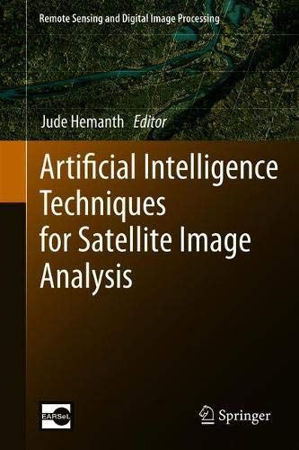 Free Download Pdf Artificial Intelligence Techniques For Satellite Image Analysis Remote Sensing And Digital Image Processing Satellite Image Remote Sensing