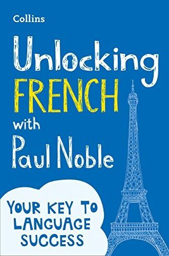 Telecharger Unlocking French With Paul Noble Use What You Already Know Pdf Ebook En Ligne How To Speak French How To Memorize Things Learn French