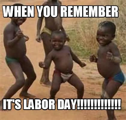 32 Funny Labor Day Memes 2020 For Workers Funny Happy Birthday Meme Happy Birthday Quotes Funny Funny Happy Birthday Pictures
