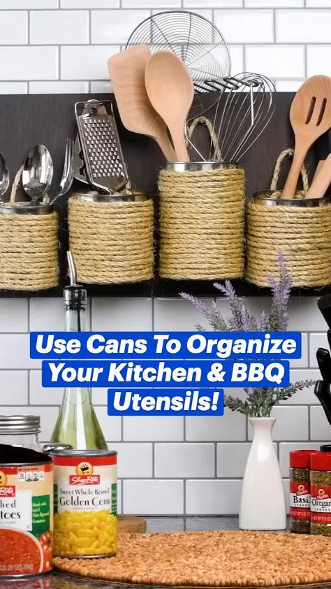 Use Cans To Organize Your Kitchen & BBQ Utensils!