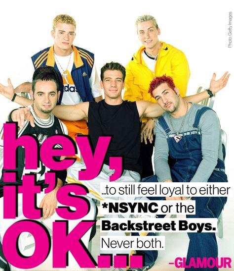 *NSYNC or Backstreet. Never both.