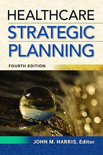 Healthcare Strategic Planning 4th Edition Ebook Ebook Details