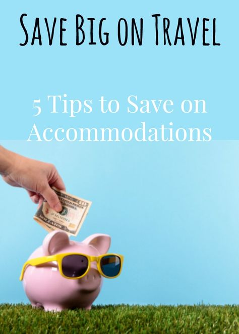Save Big on Travel: 5 Tips to Save on Accommodations