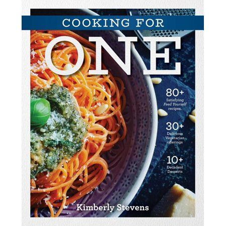 Cooking For One Over 100 Delicious Easy Meals Created For One Person Hardcover In 2021 Cooking For One Cookbook Cooking For One Easy Delicious Recipes