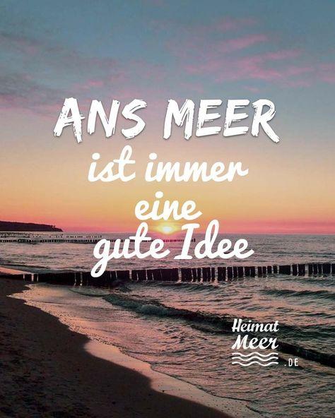 Ans Meer ist immer eine gute IdeeMee(h)r für alle die das Meer lieben>> #Zitate