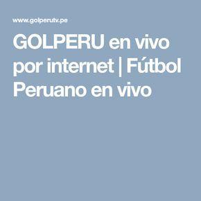 Golperu En Vivo Por Internet Futbol Peruano En Vivo In 2020