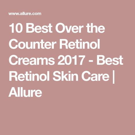 These Are The Best Retinol Creams You Can Buy Without A Prescription Retinol Cream Best Retinol Cream Best Anti Aging Creams