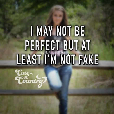 I'm def not fake. Real Country Girls, Country Girl Life, Country Girl Quotes, Cute N Country, Country Sayings, Girl Sayings, Redneck Girl Quotes, Country Music, Stupid Sayings