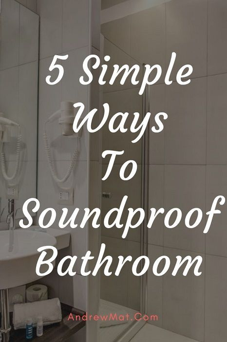 Soundproof Bathroom Using These 6 Simple Diy Techniques With