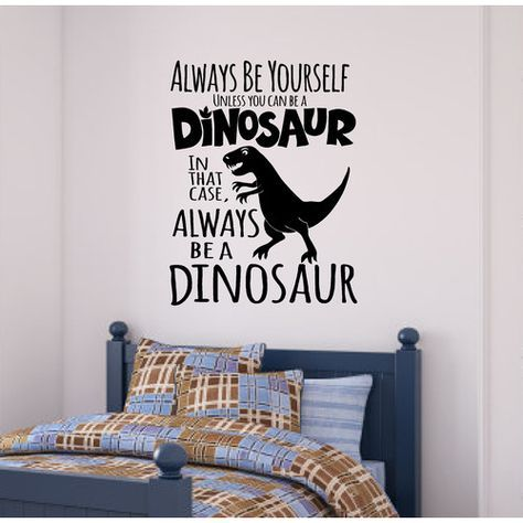 Found It At Wayfair Always Be A Dinosaur Wall Decal With Images