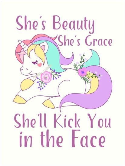 She's beauty and grace!  She'll lick you in the face!  Funny gifts for a girl or boy who loves unicorns!  Funny gift ideas for unicorn lovers #attitude #fierce #strength #confidence #topquotes #betterme #standup #strong