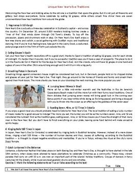 This Reading Comprehension worksheet is suitable for higher elementary to proficient ESL learners or native English speakers. The text describes seven unique New Year's Eve traditions around the globe. After carefully reading the text, students are required to complete some comprehension exercises including comprehension questions, True or