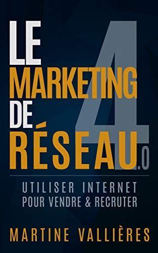 Telecharger Le Marketing De Reseau 4 0 Utiliser Internet Pour Vendre Et Recruter Livre Pdf Format Releasedate Livres En L Free Reading Ebook Books To Read
