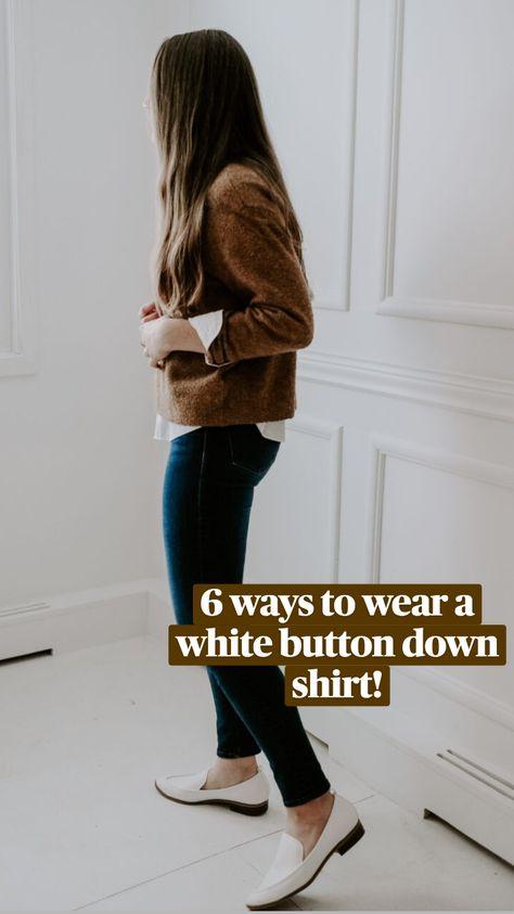 6 ways to wear a white button down shirt!