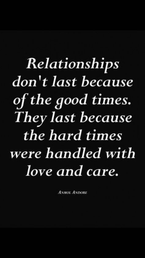 Relationships don't last because of the good times. They last because the hard times were handled with love and care