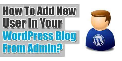 How To Add New User In Your WordPress Blog From Admin?