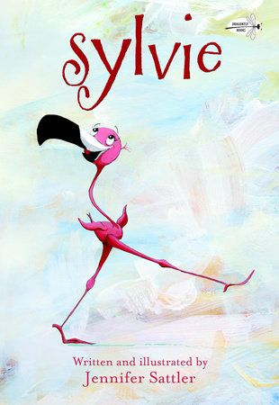 Sylvie By Jennifer Sattler 9780449810729 Penguinrandomhouse Com Books Picture Book Books Flamingo