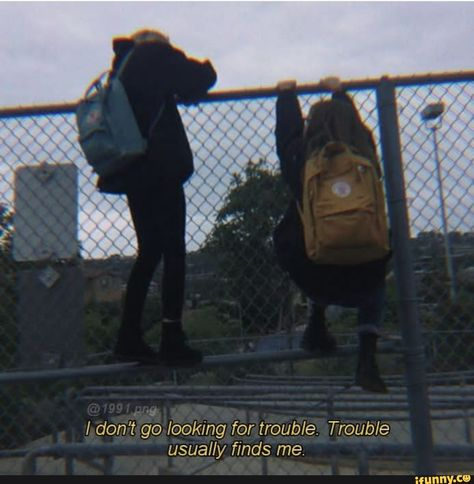 / don't go looking for trouble. Trouble usually finds me. Film Aesthetic, Quote Aesthetic, Best Friend Poems, Best Friends, Senior Year Quotes, Nct, Annoying People, Call My Friend, Don T Go