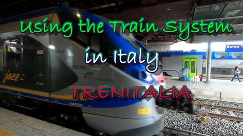 Using the Trains in Italy From Rome to Florence to Venice (TRENITALIA)