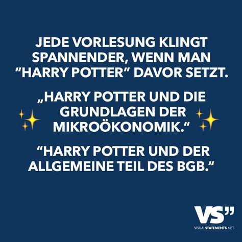 """Jede Vorlesung klingt spannender, wenn man """"Harry Potter"""" davor setzt. """"Harry Potter und die Grundlagen der Mikroökonomik"""" """"Harry Potter und der allgemeine Teil des BGB."""" - VISUAL STATEMENTS®"""