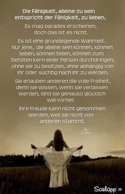 Die Fähigkeit, alleine zu sein, entspricht der Fähigkeit, zu lieben. Es mag paradox erscheinen, doch das ist es nicht ... #sprüche #gedanken #inspiration #motivation #leben #menschen #soul #seele #spirit #sinn #welt #liebe #lieben