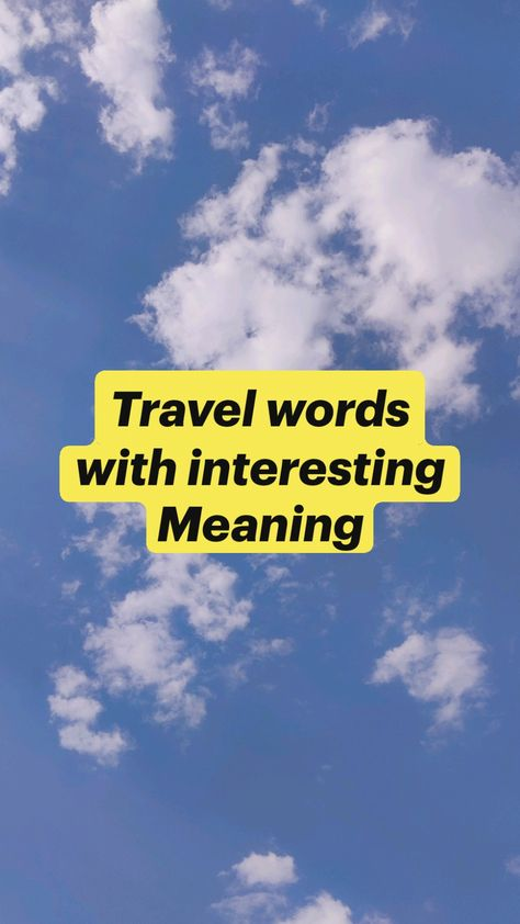 Travel words with interesting Meaning.