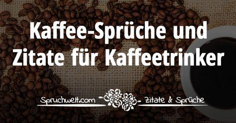 Schöne Kaffee Zitate Und Lustige Sprüche Für Kaffeetrinker